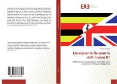 Bookcover of Enseigner le fle pour le delf niveau B1