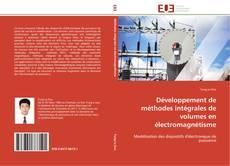 Couverture de Développement de méthodes intégrales de volumes en électromagnétisme