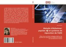 Bookcover of Maladie d'Alzheimer: peptide Aβ et systèmes de réparation de l'ADN