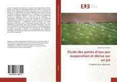 Bookcover of Étude des pertes d'eau par évaporation et dérive sur un jet