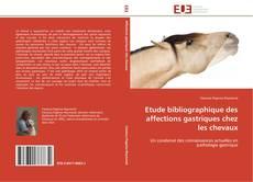Bookcover of Etude bibliographique des affections gastriques chez les chevaux