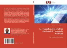 Portada del libro de Les modèles déformables appliqués à l'imagerie médicale