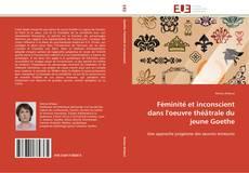 Bookcover of Féminité et inconscient dans l'oeuvre théâtrale du jeune Goethe