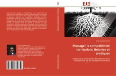 Bookcover of Manager la compétitivité territoriale: théories et pratiques