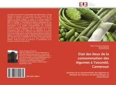 Bookcover of Etat des lieux de la consommation des légumes à Yaoundé, Cameroun