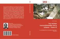 Bookcover of Les racines transrationnelles de la science - Tome VI