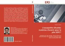 Capa do livro de L'oxyapatite silicatée: matériau d'avenir pour la pile SOFC?