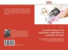 La santé dentaire de la population maghrébine et pratiques de santé kitap kapağı