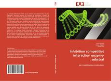 Inhibition competitive  interaction enzyme-substrat的封面