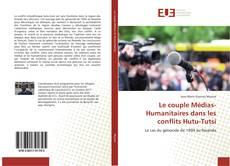 Portada del libro de Le couple Médias-Humanitaires dans les conflits Hutu-Tutsi