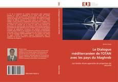 Bookcover of Le Dialogue méditerranéen de l'OTAN avec les pays du Maghreb