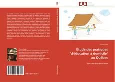 """Copertina di Étude des pratiques """"d'éducation à domicile""""  au Québec"""