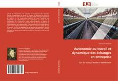 Couverture de Autonomie au travail et dynamique des échanges en entreprise