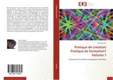 Pratique de création/  Pratique de formation?  Volume 1的封面