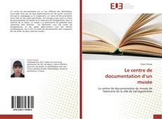 Bookcover of Le centre de documentation d'un musée
