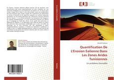 Couverture de Quantification De L'Erosion Eolienne Dans Les Zones Arides Tunisiennes