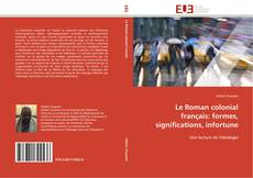 Bookcover of Le Roman colonial français: formes, significations, infortune