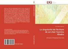 Bookcover of La singularité de l'écriture de soi chez Yasmina Khadra