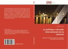 Bookcover of La politique culturelle internationale de la Lettonie