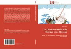 Couverture de La Libye au carrefour de l'Afrique et de l'Europe