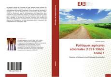 Politiques agricoles coloniales (1891-1960) Tome 1的封面