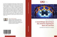 L'assemblage dynamique des chaînes logistiques dans les services kitap kapağı