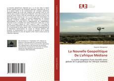 Bookcover of La Nouvelle Geopolitique De L'afrique Médiane