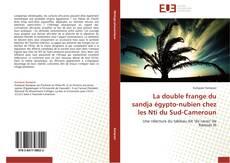 Bookcover of La double frange du sandja égypto-nubien chez les Nti du Sud-Cameroun