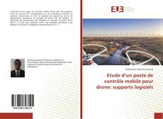 Bookcover of Etude d'un poste de contrôle mobile pour drone: supports logiciels