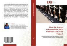 Couverture de L'Armée turque, conservatoire de la tradition kémaliste  Tome 1