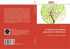 Bookcover of Le métier d'encadreur agricole en Côte d'Ivoire