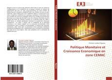 Bookcover of Politique Monétaire et Croissance Economique en zone CEMAC