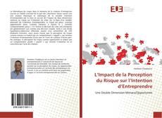 Couverture de L'Impact de la Perception du Risque sur l'Intention d'Entreprendre