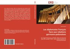 Bookcover of Les diplomates français face aux relations germano-polonaises