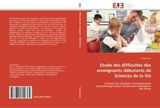 Bookcover of Etude des difficultés des enseignants débutants de Sciences de la Vie