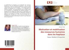 Couverture de Motivation et mobilisation des ressources humaines dans les hopitaux