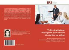 Couverture de Veille stratégique, intelligence économique et création de valeur