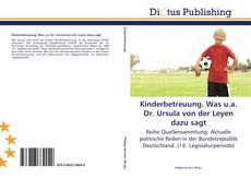 Couverture de Kinderbetreuung. Was u.a. Dr. Ursula von der Leyen dazu sagt