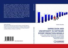 Bookcover of IMPRECISION AND UNCERTAINTY IN SOFTWARE EFFORT PREDICTION MODELS