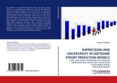 Portada del libro de IMPRECISION AND UNCERTAINTY IN SOFTWARE EFFORT PREDICTION MODELS