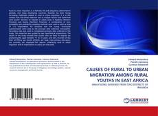 Bookcover of CAUSES OF RURAL TO URBAN MIGRATION AMONG RURAL YOUTHS IN EAST AFRICA