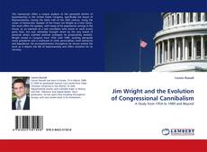 Bookcover of Jim Wright and the Evolution of Congressional Cannibalism