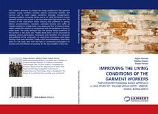 Bookcover of IMPROVING THE LIVING CONDITIONS OF THE GARMENT WORKERS