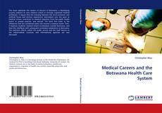 Bookcover of Medical Careers and the Botswana Health Care System