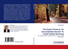 The Kyoto Protocol, An Uncompleted Answer To Tackle Global Warming的封面