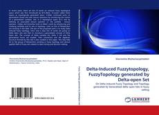 Copertina di Delta-Induced Fuzzytopology, FuzzyTopology generated by Delta-open Set