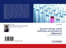 Bookcover of Vesicular storage, vesicle trafficking, and secretion of Adiponectin