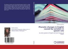 Bookcover of Phonetic changes in English caused by variation in speech rate