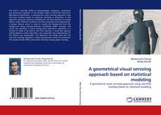 Bookcover of A geometrical visual servoing approach based on statistical modeling