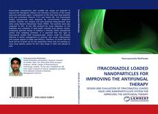 Bookcover of ITRACONAZOLE LOADED NANOPARTICLES FOR IMPROVING THE ANTIFUNGAL THERAPY
